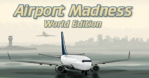 Download Airport Madness: World Edition for free